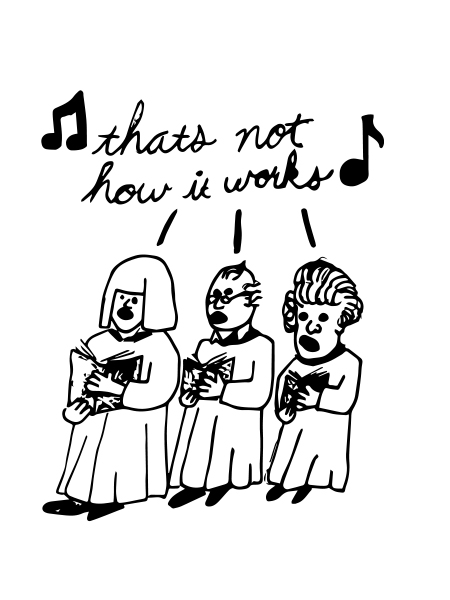 "A line drawing of a small chorus of 3, collectively singing, ""that's not how it works."""